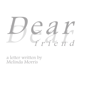 Dear friend Melinda Morris